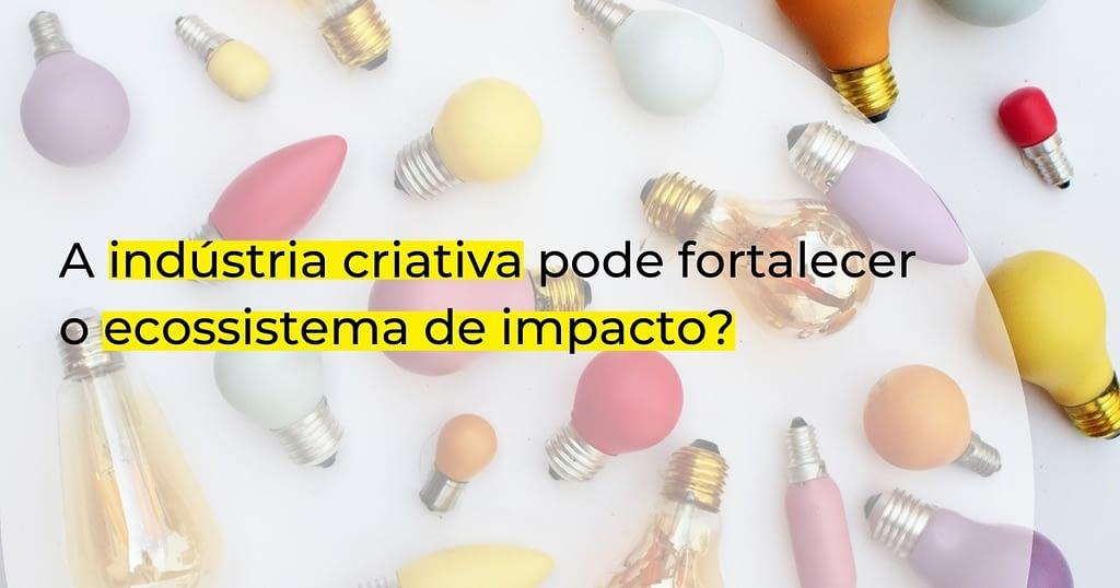 A indústria criativa pode fortalecer o ecossistema de impacto?